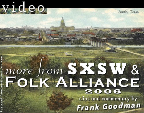 video from SXSW & Folk Alliance 2006